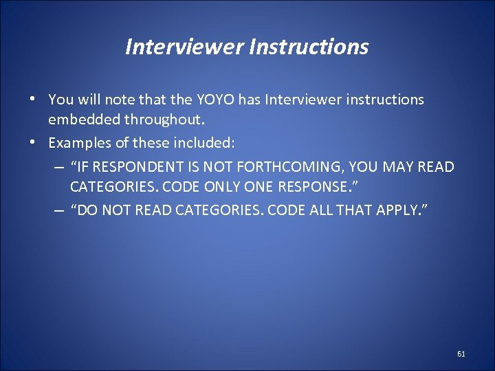Interviewer Instructions • You will note that the YOYO has Interviewer instructions embedded throughout.