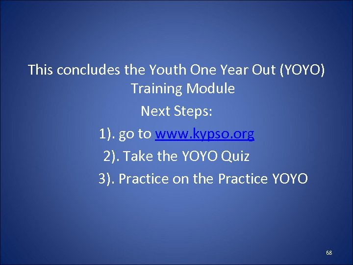 This concludes the Youth One Year Out (YOYO) Training Module Next Steps: 1). go