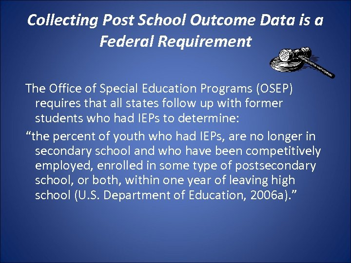 Collecting Post School Outcome Data is a Federal Requirement The Office of Special Education