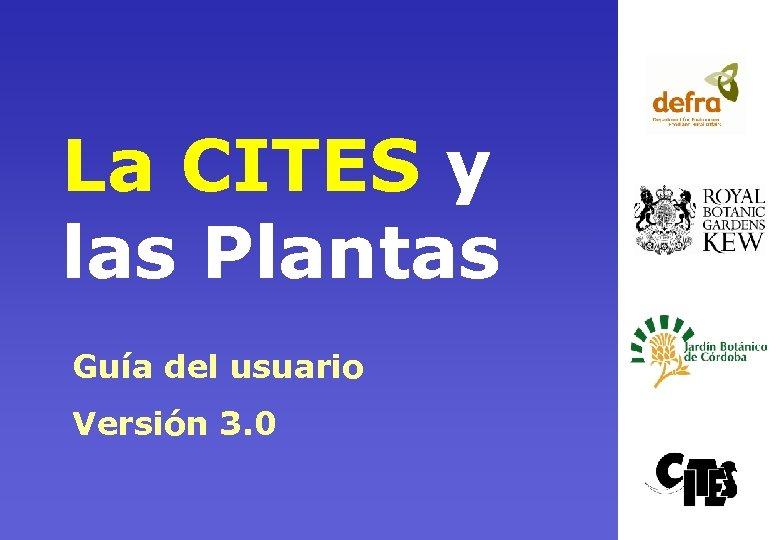 La CITES y las Plantas Guía del usuario Versión 3. 0