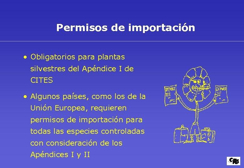 Permisos de importación • Obligatorios para plantas silvestres del Apéndice I de CITES •
