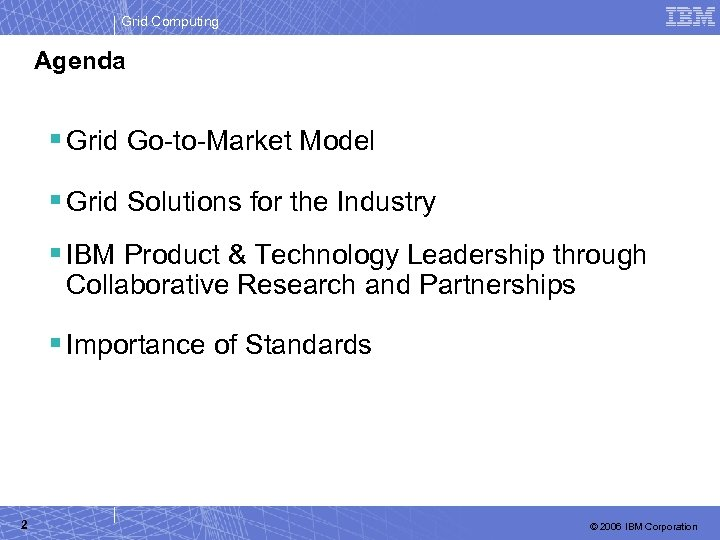 Grid Computing Agenda § Grid Go-to-Market Model § Grid Solutions for the Industry §