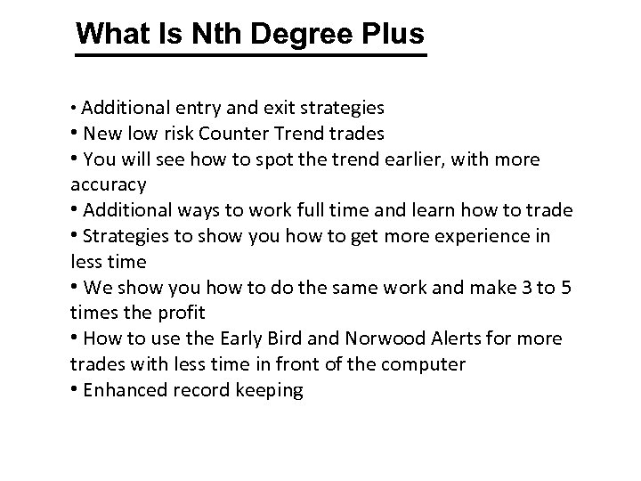 What Is Nth Degree Plus • Additional entry and exit strategies • New low