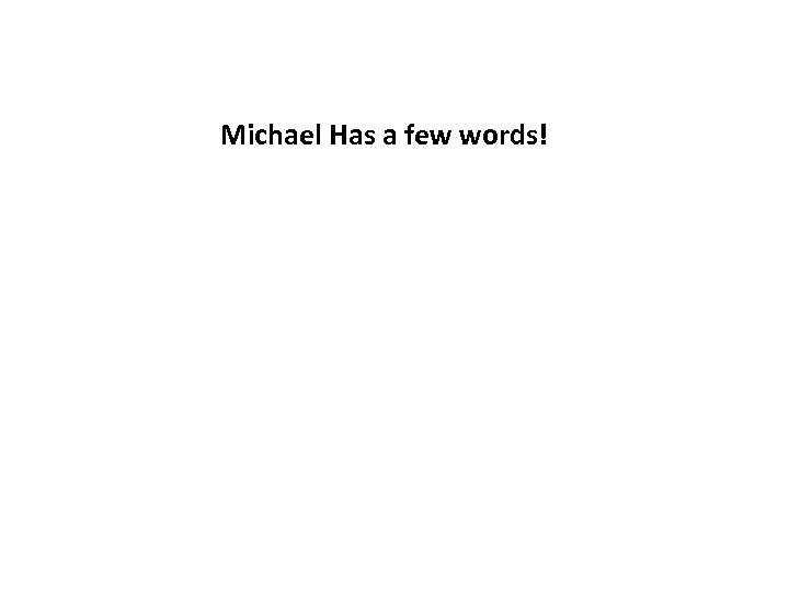Michael Has a few words!