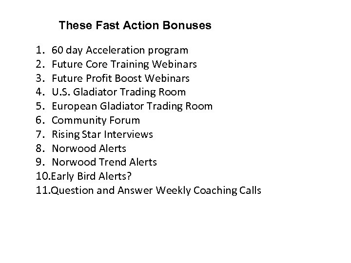 These Fast Action Bonuses 1. 60 day Acceleration program 2. Future Core Training Webinars