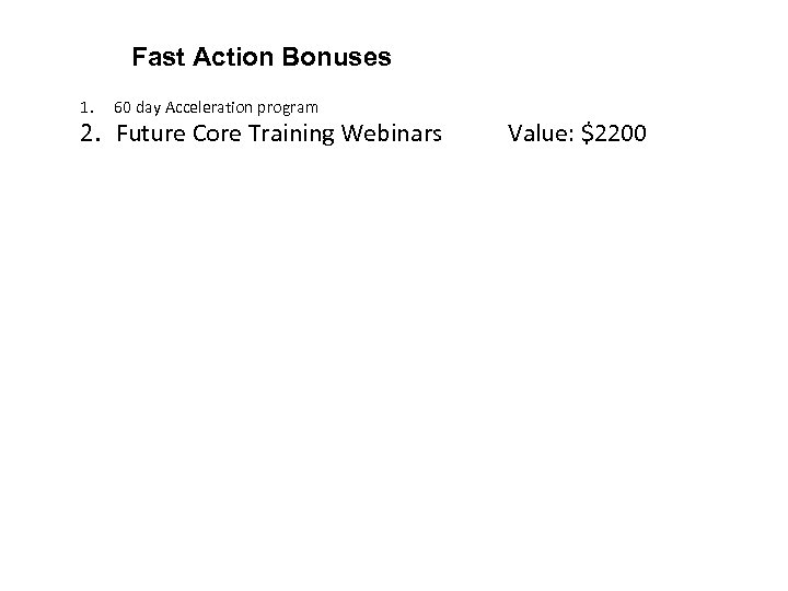 Fast Action Bonuses 1. 60 day Acceleration program 2. Future Core Training Webinars Value: