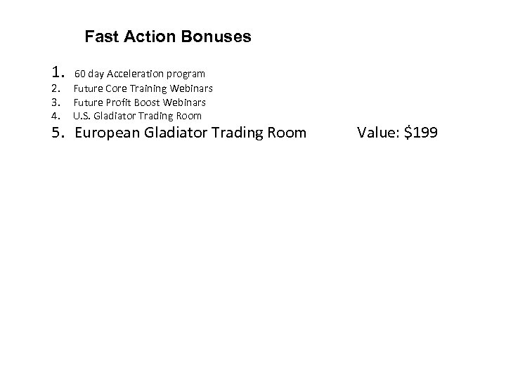 Fast Action Bonuses 1. 60 day Acceleration program 2. Future Core Training Webinars 3.