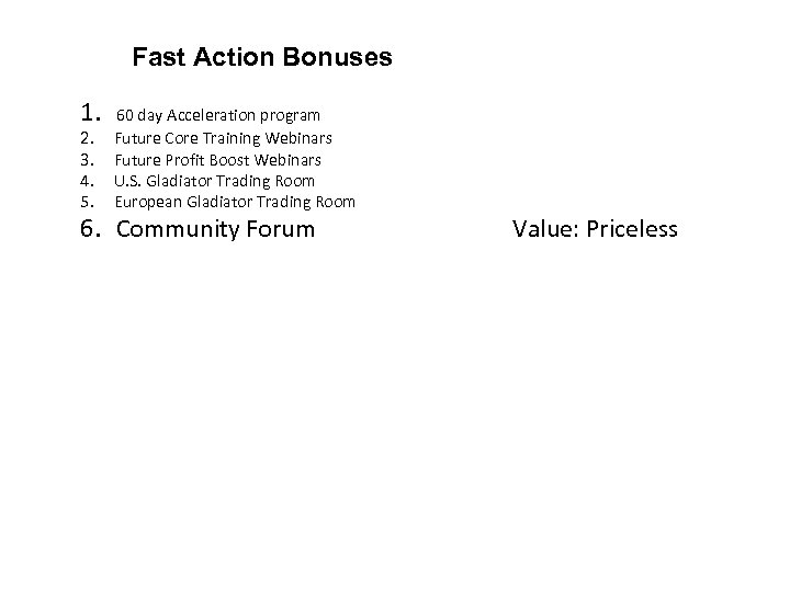 Fast Action Bonuses 1. 60 day Acceleration program 2. 3. 4. 5. Future Core