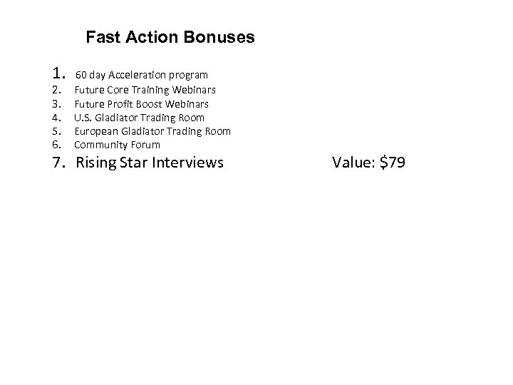Fast Action Bonuses 1. 60 day Acceleration program 2. 3. 4. 5. 6. Future