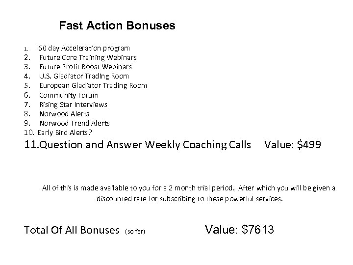 Fast Action Bonuses 1. 60 day Acceleration program Future Core Training Webinars Future Profit