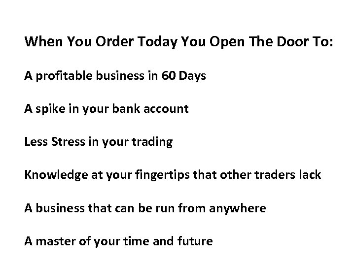 When You Order Today You Open The Door To: A profitable business in 60