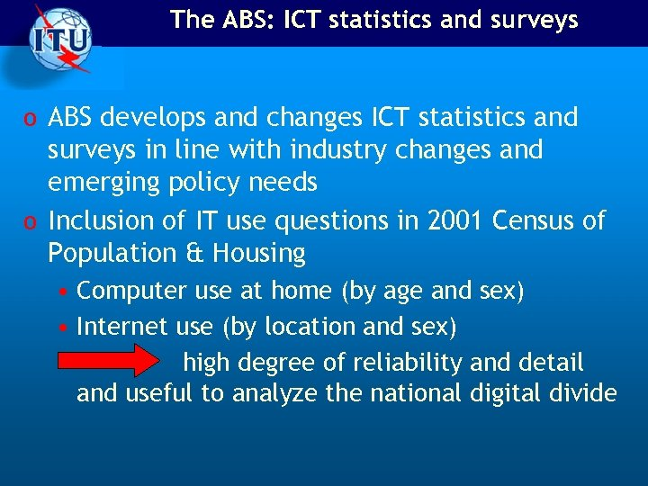 The ABS: ICT statistics and surveys o ABS develops and changes ICT statistics and