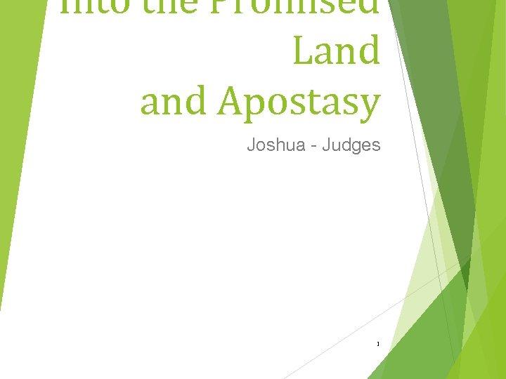 Into the Promised Land Apostasy Joshua - Judges 1