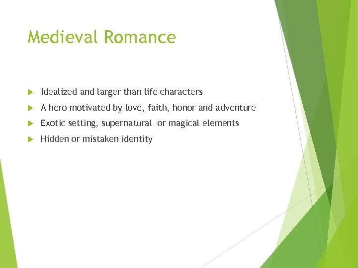 Medieval Romance Idealized and larger than life characters A hero motivated by love, faith,
