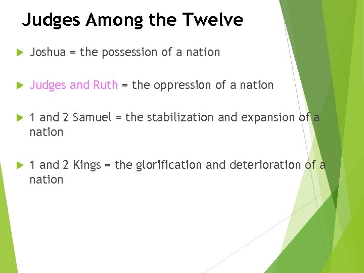Judges Among the Twelve Joshua = the possession of a nation Judges and Ruth