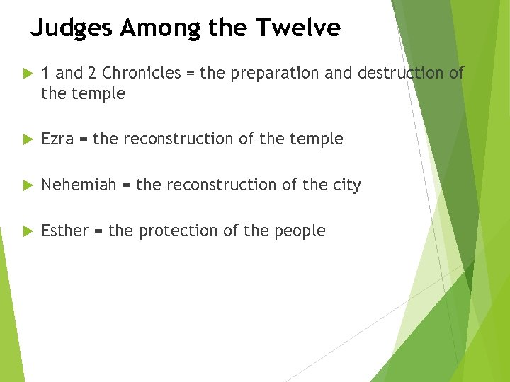 Judges Among the Twelve 1 and 2 Chronicles = the preparation and destruction of