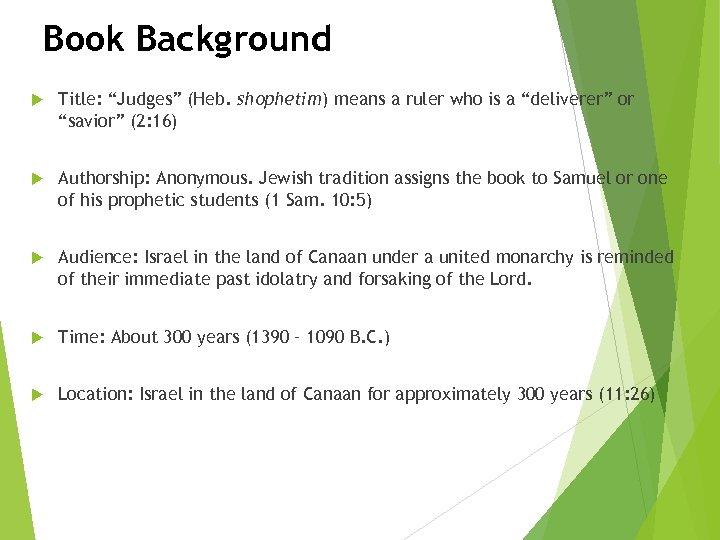 """Book Background Title: """"Judges"""" (Heb. shophetim) means a ruler who is a """"deliverer"""" or"""