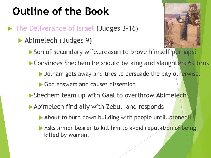 Outline of the Book The Deliverance of Israel (Judges 3 -16) Abimelech Son (Judges