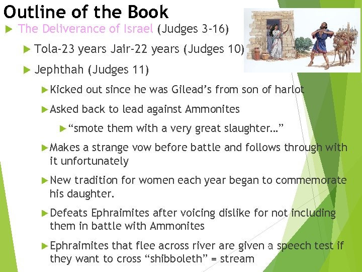 Outline of the Book The Deliverance of Israel (Judges 3 -16) Tola-23 years Jair-22