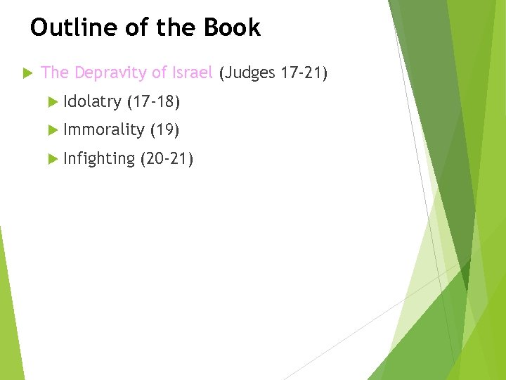 Outline of the Book The Depravity of Israel (Judges 17 -21) Idolatry (17 -18)