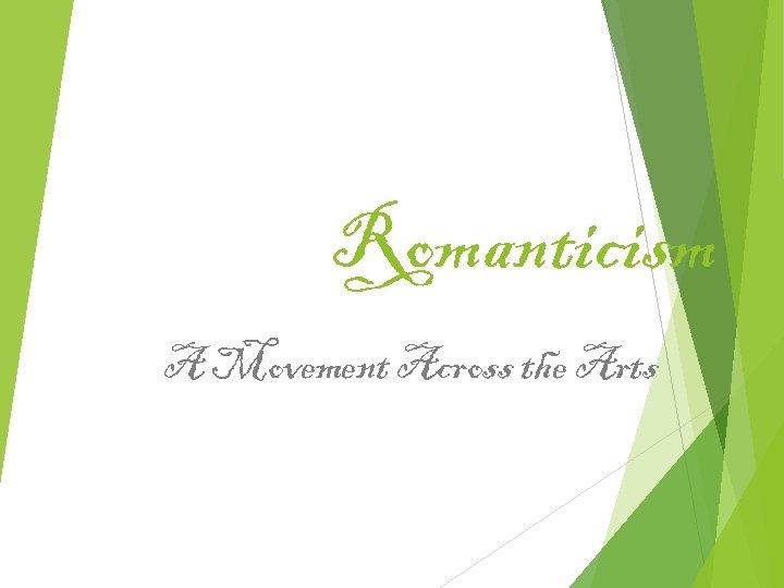 Romanticism A Movement Across the Arts