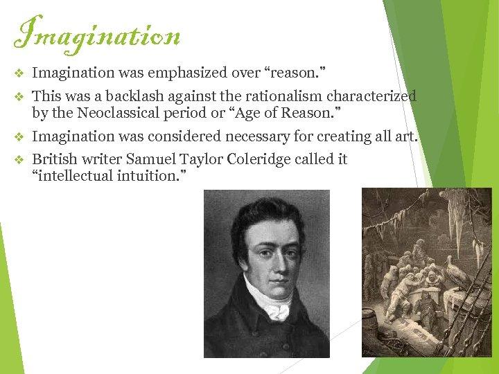 "Imagination v Imagination was emphasized over ""reason. "" v This was a backlash against"