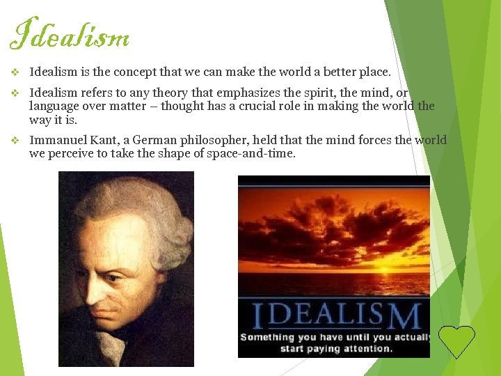 Idealism v Idealism is the concept that we can make the world a better