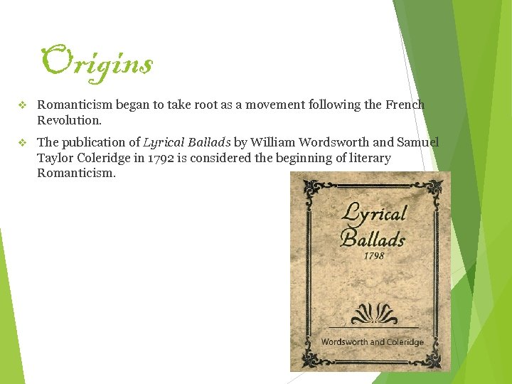 Origins v Romanticism began to take root as a movement following the French Revolution.