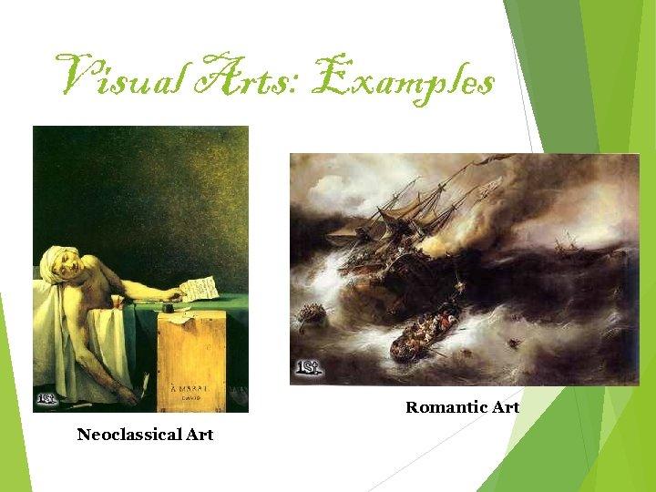 Visual Arts: Examples Romantic Art Neoclassical Art