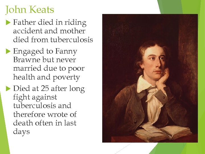 John Keats Father died in riding accident and mother died from tuberculosis Engaged to