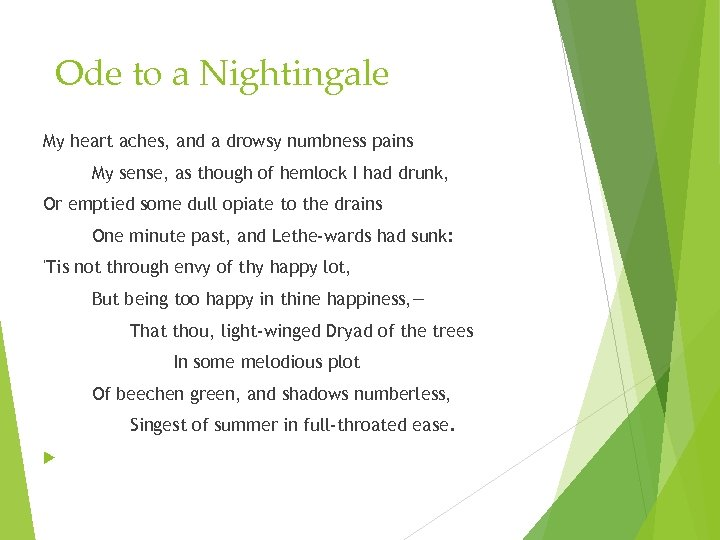 Ode to a Nightingale My heart aches, and a drowsy numbness pains My sense,