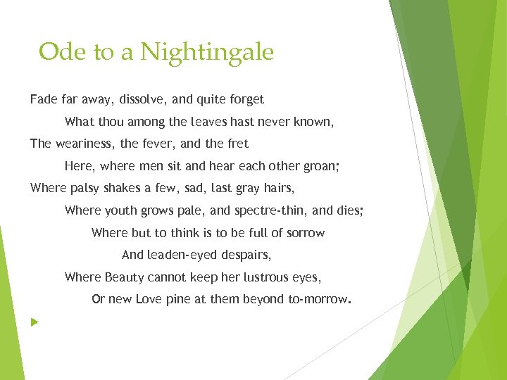 Ode to a Nightingale Fade far away, dissolve, and quite forget What thou among