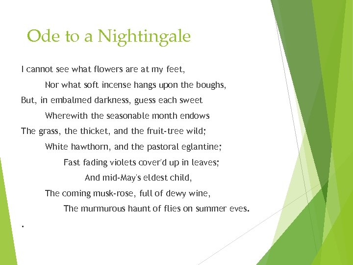 Ode to a Nightingale I cannot see what flowers are at my feet, Nor