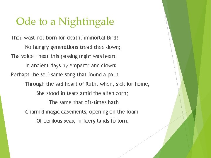Ode to a Nightingale Thou wast not born for death, immortal Bird! No hungry