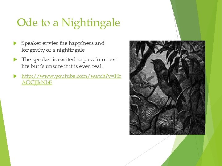 Ode to a Nightingale Speaker envies the happiness and longevity of a nightingale The