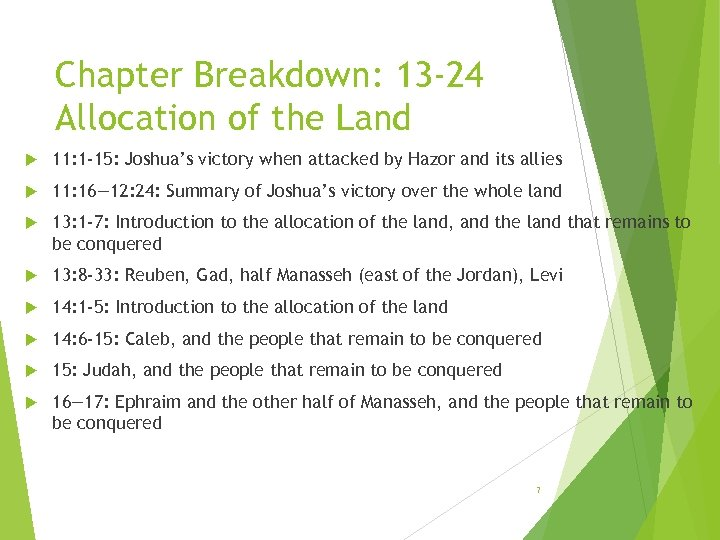 Chapter Breakdown: 13 -24 Allocation of the Land 11: 1 -15: Joshua's victory when