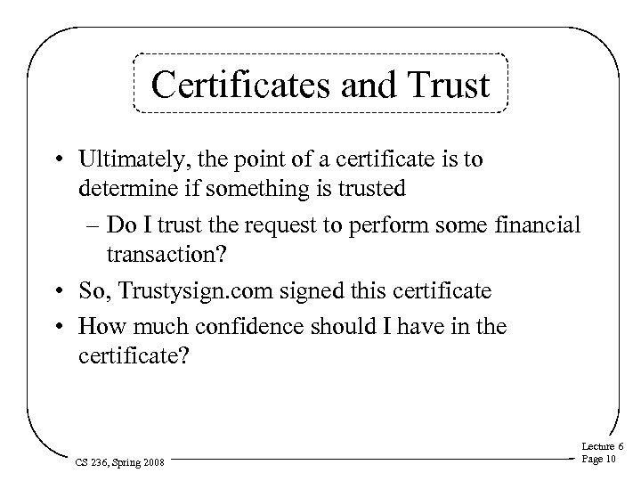 Certificates and Trust • Ultimately, the point of a certificate is to determine if