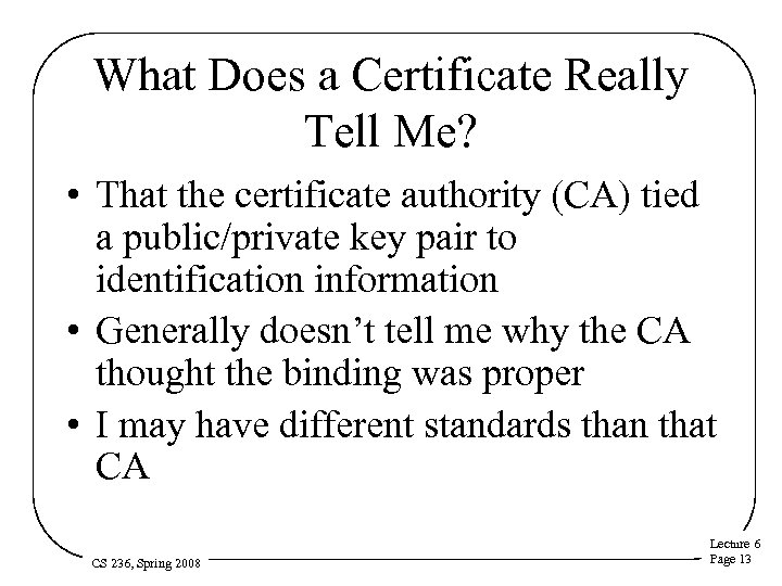 What Does a Certificate Really Tell Me? • That the certificate authority (CA) tied