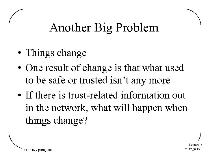 Another Big Problem • Things change • One result of change is that what