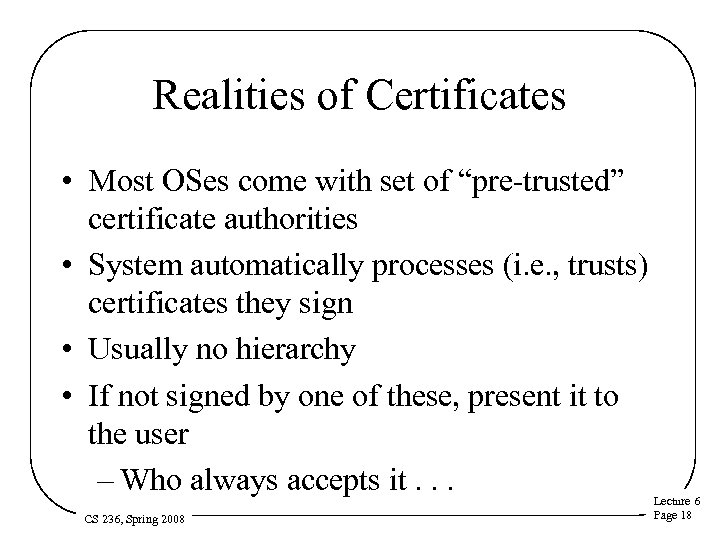 "Realities of Certificates • Most OSes come with set of ""pre-trusted"" certificate authorities •"