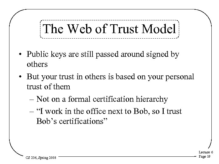 The Web of Trust Model • Public keys are still passed around signed by