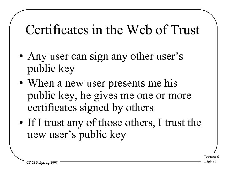 Certificates in the Web of Trust • Any user can sign any other user's