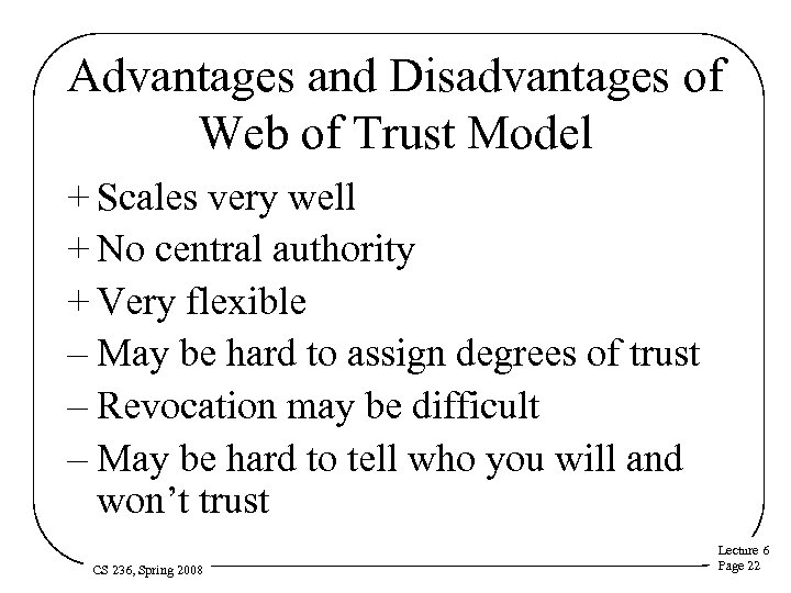 Advantages and Disadvantages of Web of Trust Model + Scales very well + No