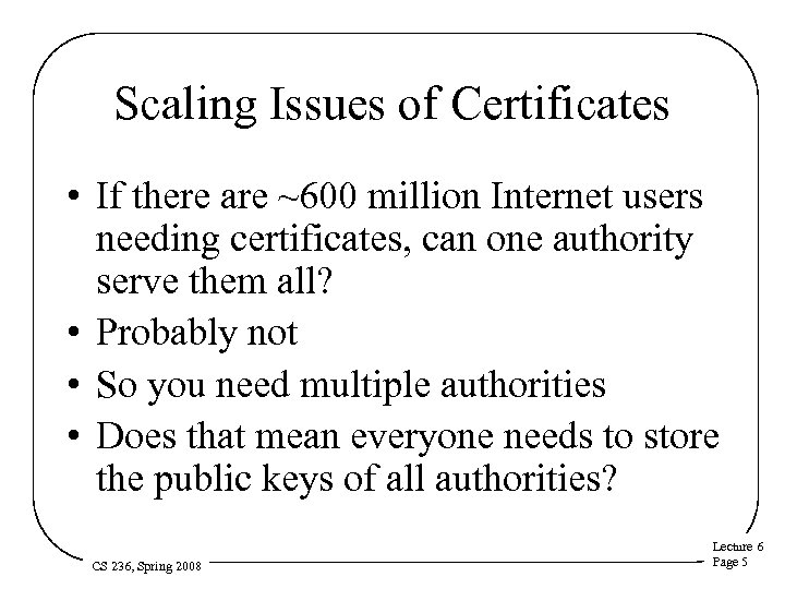 Scaling Issues of Certificates • If there are ~600 million Internet users needing certificates,