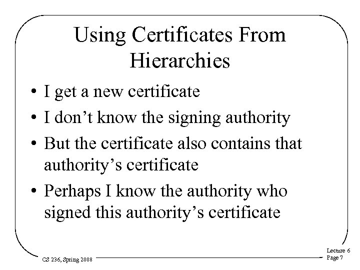 Using Certificates From Hierarchies • I get a new certificate • I don't know