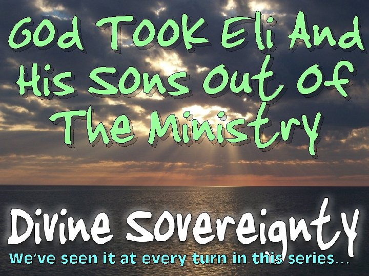 God Took Eli And His Sons Out Of The Ministry We've seen it at