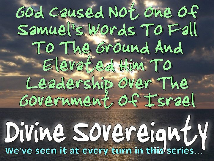 God Caused Not One Of Samuel's Words To Fall To The Ground And Elevated