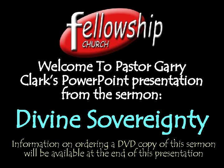 Welcome To Pastor Garry Clark's Power. Point presentation from the sermon: Divine Sovereignty Information