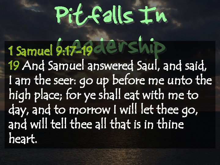 Pitfalls In Leadership 1 Samuel 9: 17 -19 19 And Samuel answered Saul, and