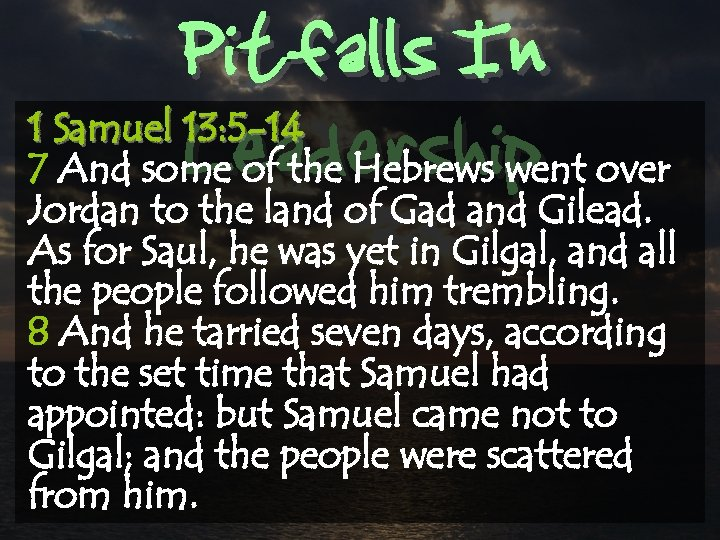 Pitfalls In Leadership 1 Samuel 13: 5 -14 7 And some of the Hebrews